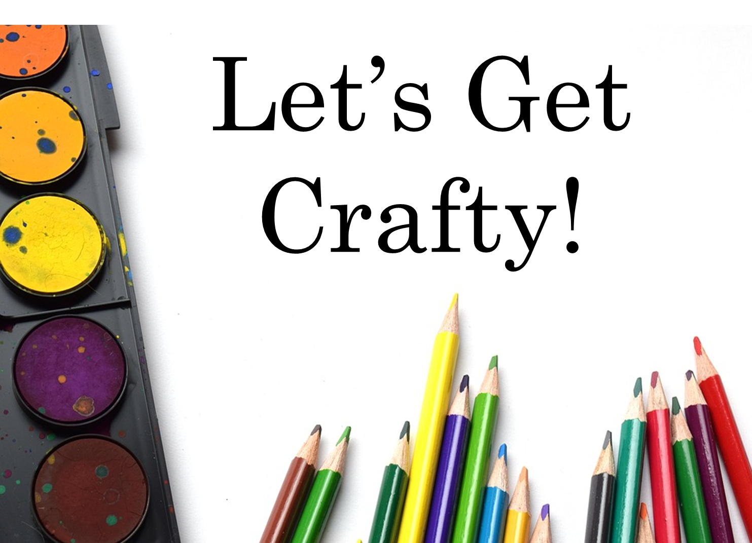 Let's Get Crafty with water color paint set and colored pencils.