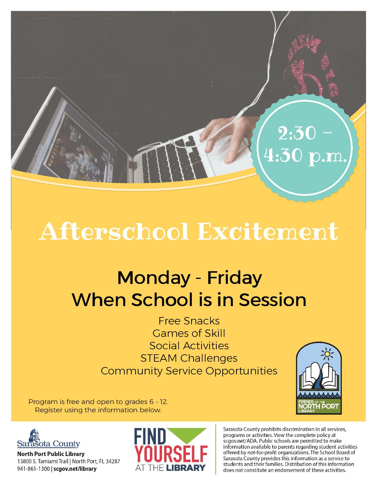 After School Excitement.  Open to grades 6 - 12 with parental permission.  Games, community service, creation station, and more.  Monday through Friday, 2:30 to 4:30 p.m. when school is in session.